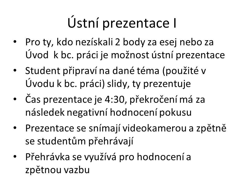 Ústní prezentace I Pro ty, kdo nezískali 2 body za esej nebo za Úvod k bc. práci je možnost ústní prezentace.
