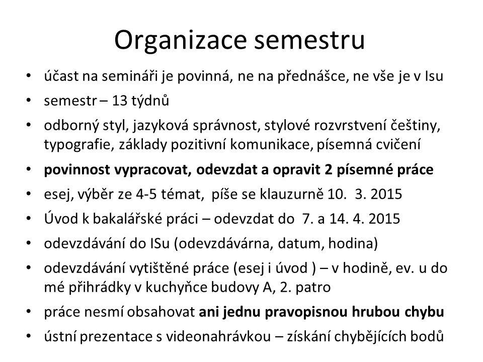 Organizace semestru účast na semináři je povinná, ne na přednášce, ne vše je v Isu. semestr – 13 týdnů.