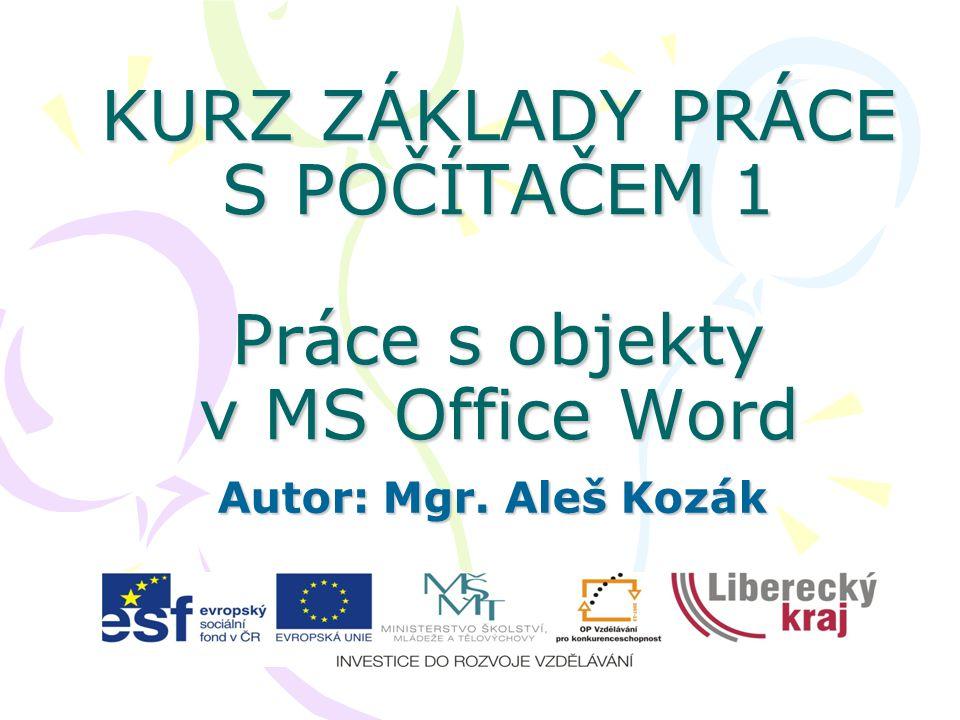 KURZ ZÁKLADY PRÁCE S POČÍTAČEM 1 Práce s objekty v MS Office Word