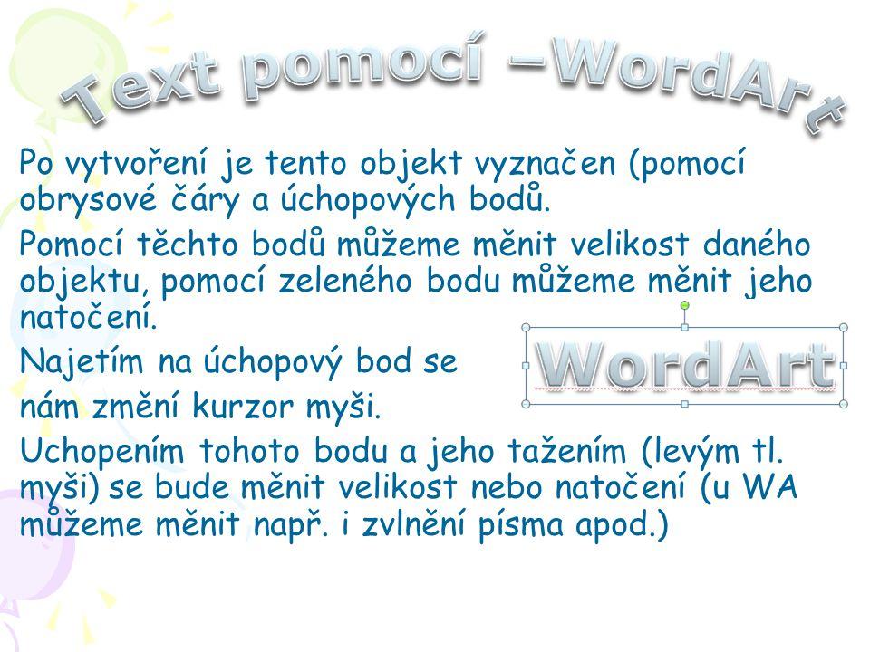Text pomocí –WordArt Po vytvoření je tento objekt vyznačen (pomocí obrysové čáry a úchopových bodů.