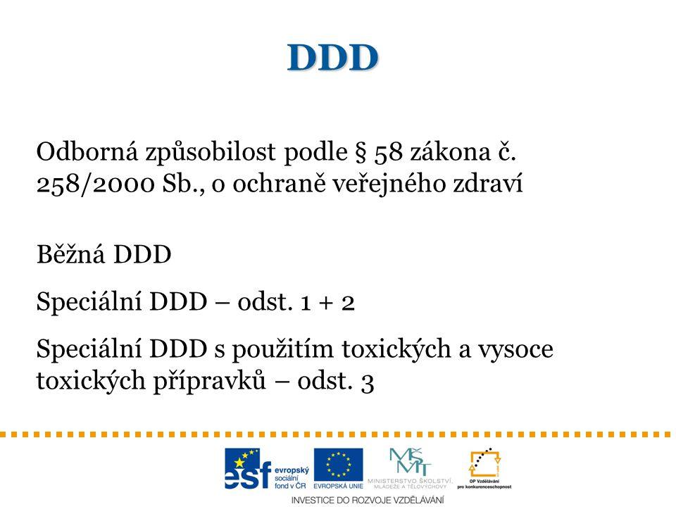 DDD Odborná způsobilost podle § 58 zákona č. 258/2000 Sb., o ochraně veřejného zdraví. Běžná DDD. Speciální DDD – odst. 1 + 2.