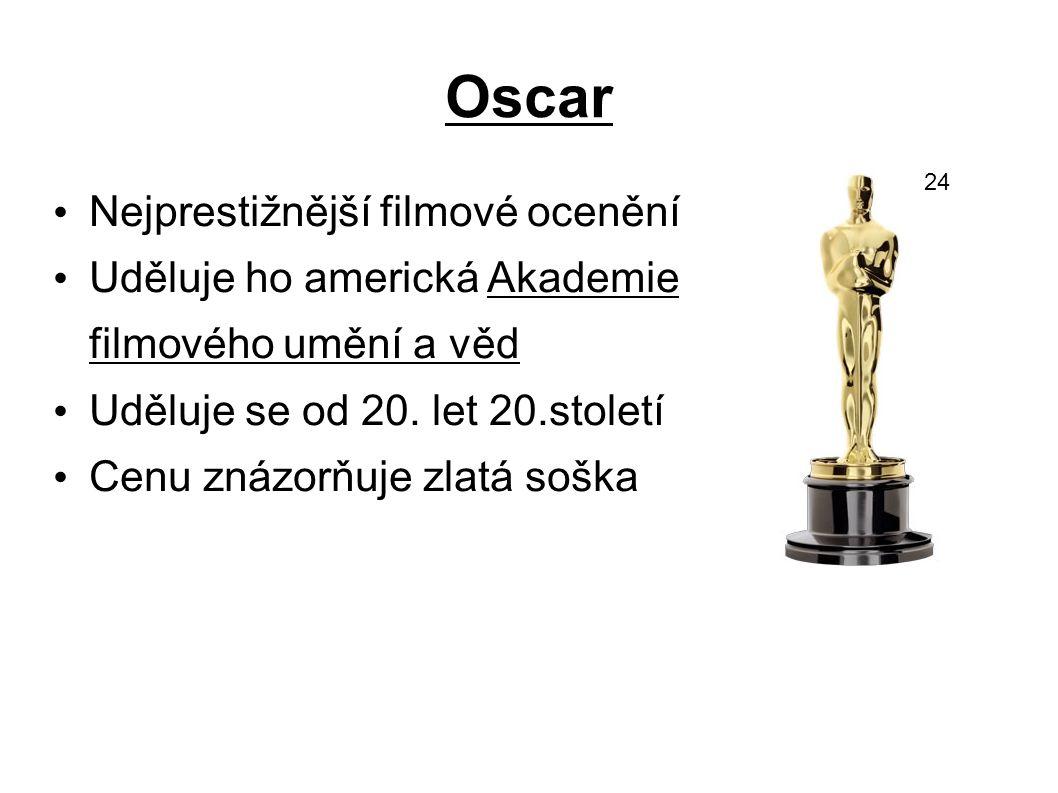 Oscar Nejprestižnější filmové ocenění Uděluje ho americká Akademie