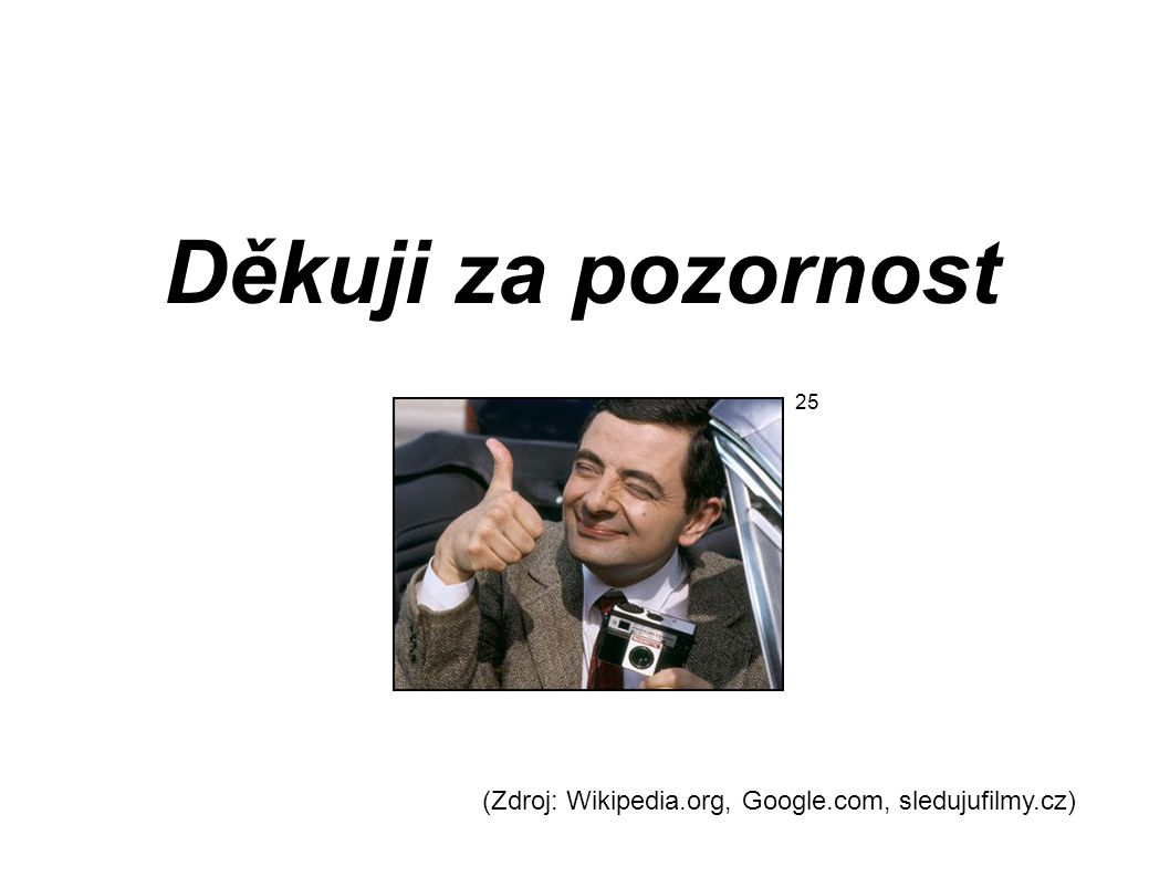 Děkuji za pozornost 25 (Zdroj: Wikipedia.org, Google.com, sledujufilmy.cz)