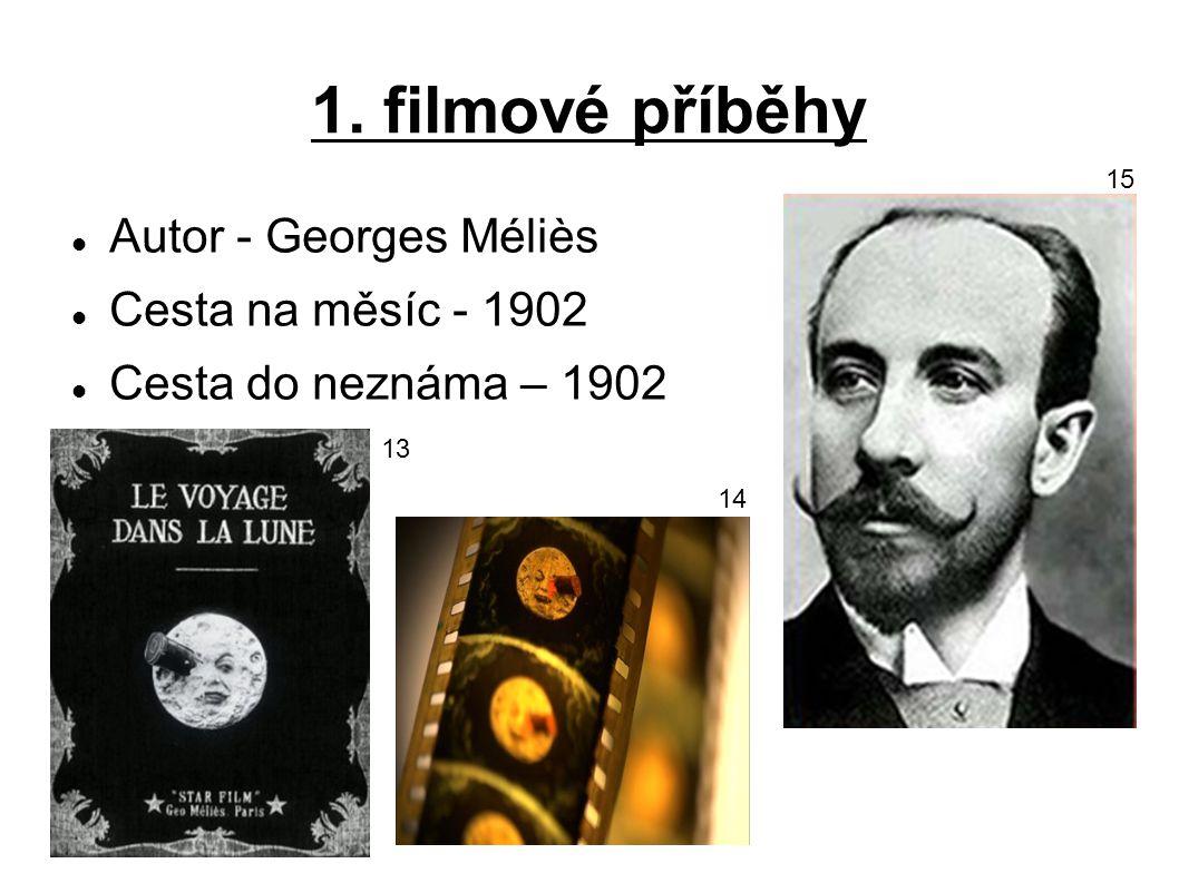 1. filmové příběhy Autor - Georges Méliès Cesta na měsíc - 1902