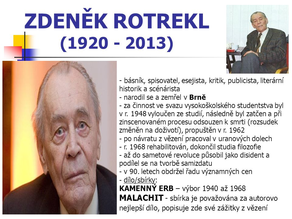 ZDENĚK ROTREKL (1920 - 2013) - básník, spisovatel, esejista, kritik, publicista, literární historik a scénárista.
