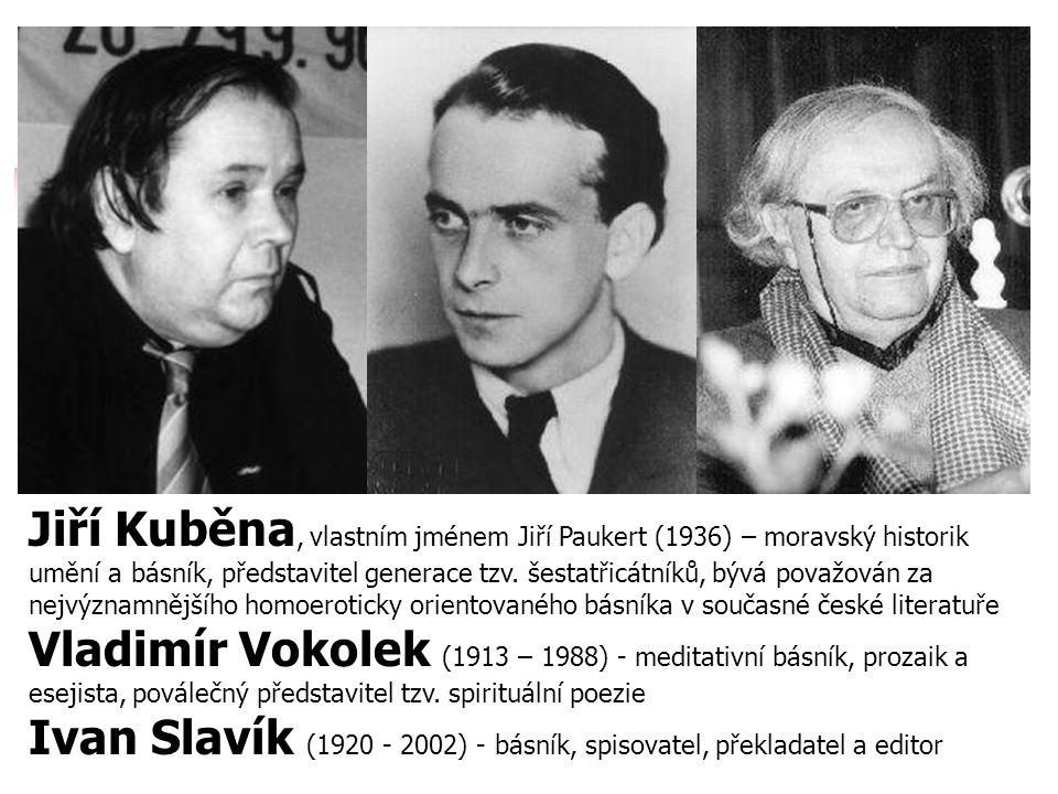 Jiří Kuběna, vlastním jménem Jiří Paukert (1936) – moravský historik umění a básník, představitel generace tzv. šestatřicátníků, bývá považován za nejvýznamnějšího homoeroticky orientovaného básníka v současné české literatuře