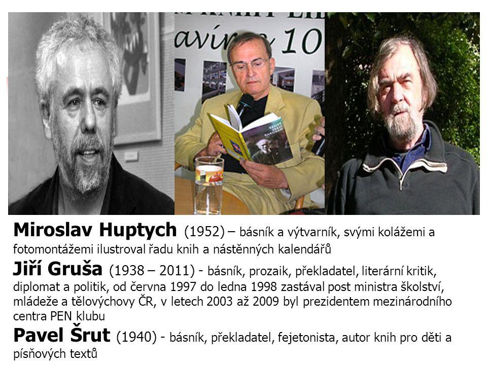 Miroslav Huptych (1952) – básník a výtvarník, svými kolážemi a fotomontážemi ilustroval řadu knih a nástěnných kalendářů