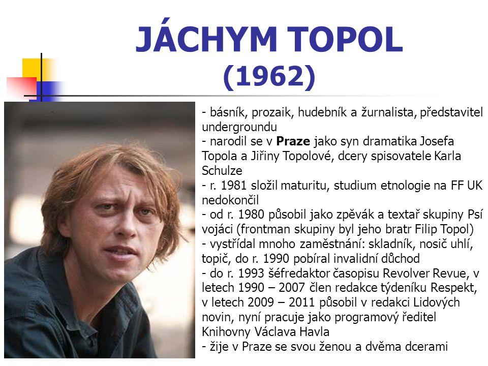 JÁCHYM TOPOL (1962) - básník, prozaik, hudebník a žurnalista, představitel undergroundu.