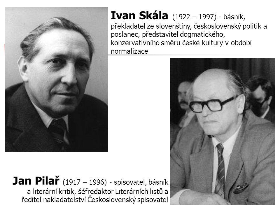 Ivan Skála (1922 – 1997) - básník, překladatel ze slovenštiny, československý politik a poslanec, představitel dogmatického, konzervativního směru české kultury v období normalizace