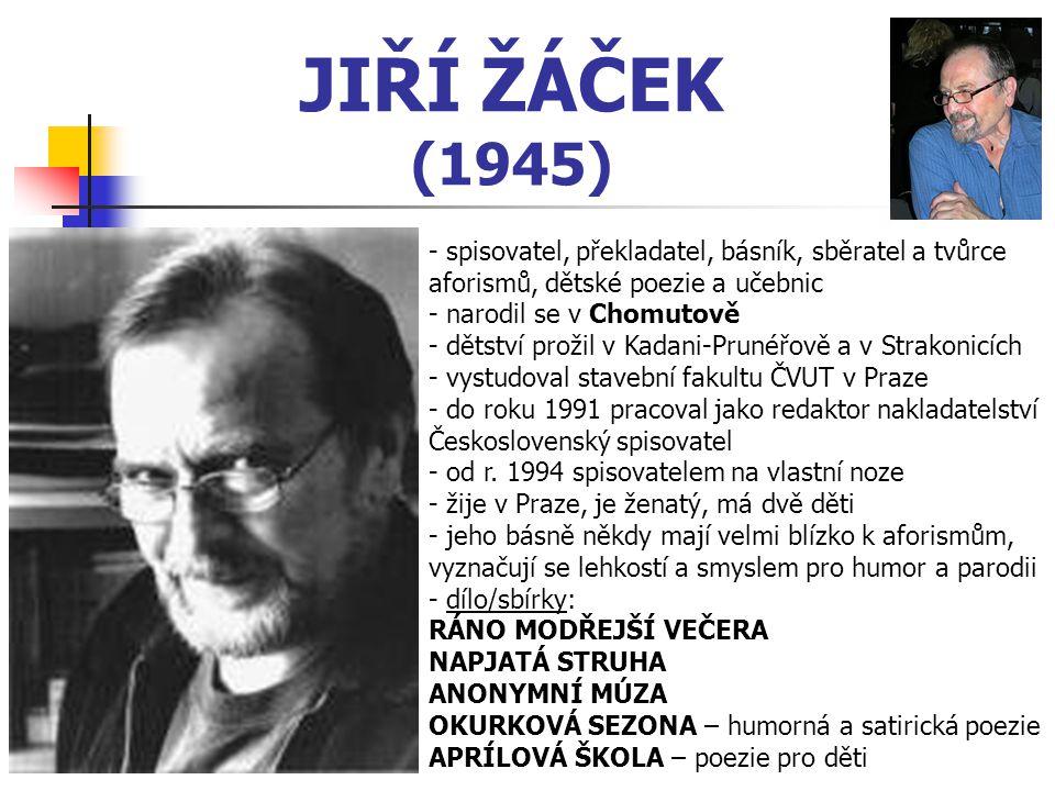 JIŘÍ ŽÁČEK (1945) - spisovatel, překladatel, básník, sběratel a tvůrce aforismů, dětské poezie a učebnic.