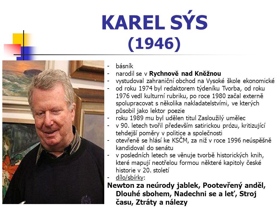 KAREL SÝS (1946) básník. narodil se v Rychnově nad Kněžnou. vystudoval zahraniční obchod na Vysoké škole ekonomické.