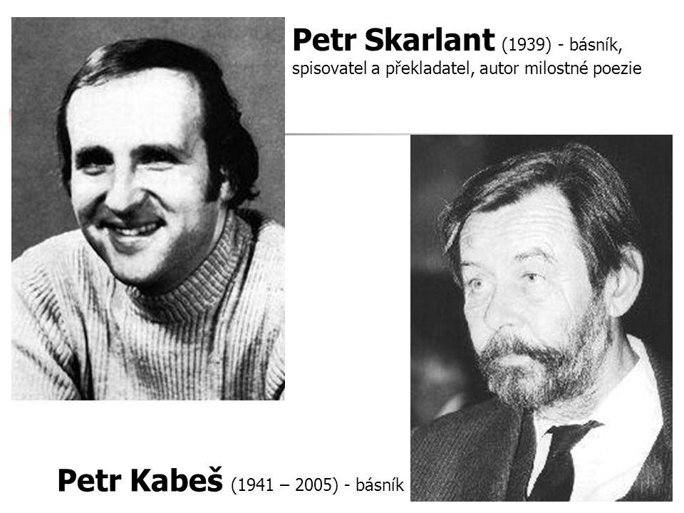 Petr Skarlant (1939) - básník, spisovatel a překladatel, autor milostné poezie