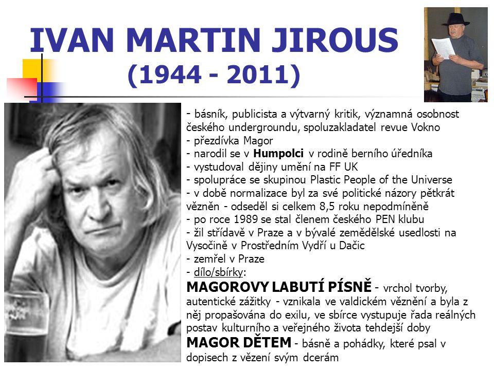 IVAN MARTIN JIROUS (1944 - 2011) - básník, publicista a výtvarný kritik, významná osobnost českého undergroundu, spoluzakladatel revue Vokno.