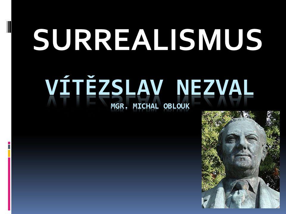 VÍTĚZSLAV NEZVAL Mgr. Michal Oblouk