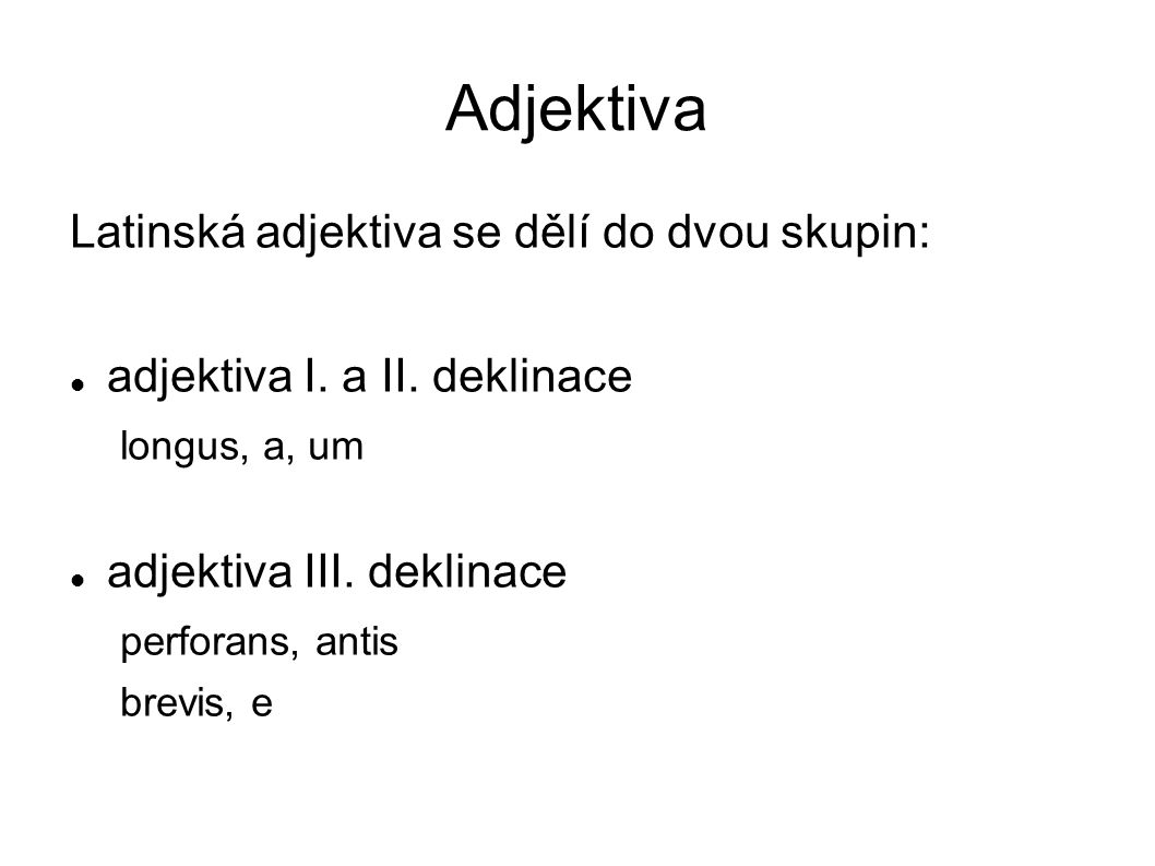 Adjektiva Latinská adjektiva se dělí do dvou skupin: