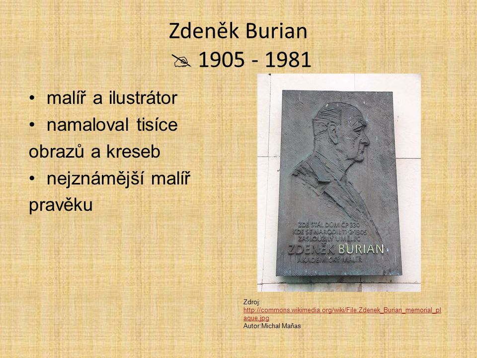 Zdeněk Burian  1905 - 1981 malíř a ilustrátor namaloval tisíce