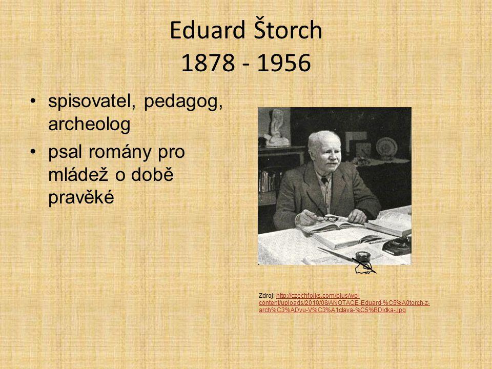  Eduard Štorch 1878 - 1956 spisovatel, pedagog, archeolog