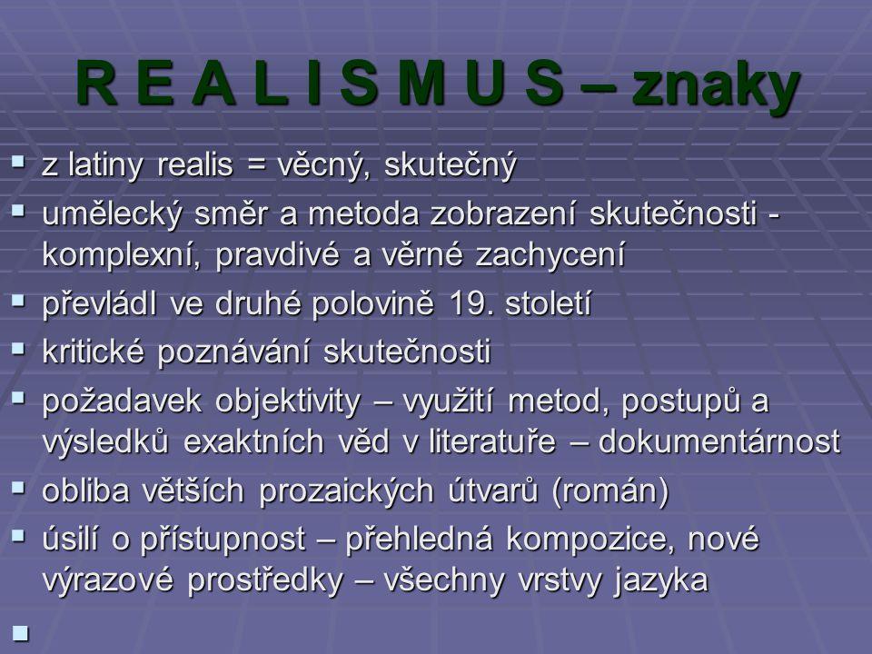 R E A L I S M U S – znaky z latiny realis = věcný, skutečný