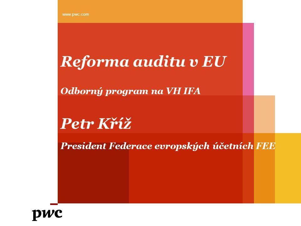 www.pwc.com Reforma auditu v EU Odborný program na VH IFA Petr Kříž President Federace evropských účetních FEE.