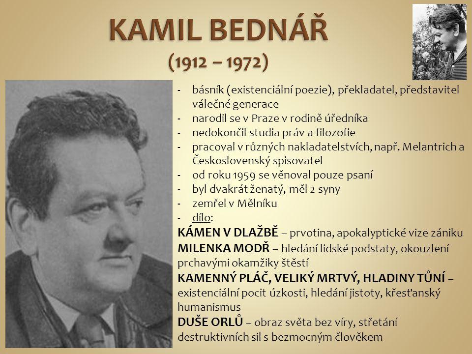 KAMIL BEDNÁŘ (1912 – 1972) básník (existenciální poezie), překladatel, představitel válečné generace.