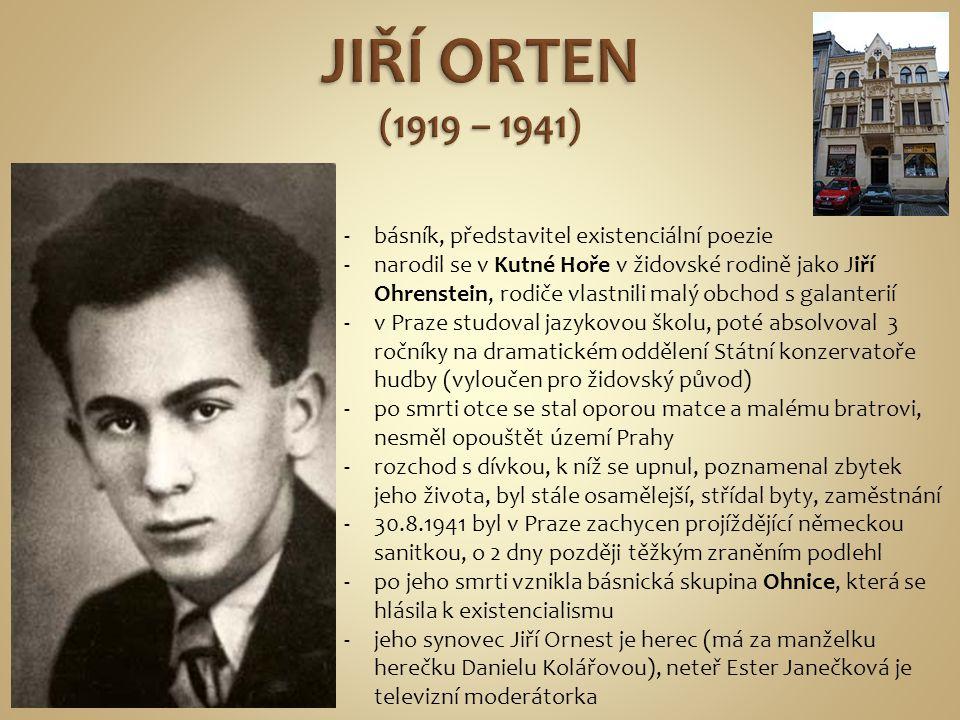 JIŘÍ ORTEN (1919 – 1941) básník, představitel existenciální poezie