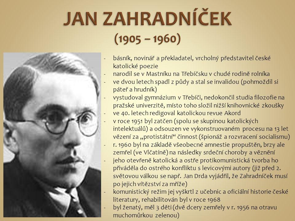 JAN ZAHRADNÍČEK (1905 – 1960) básník, novinář a překladatel, vrcholný představitel české katolické poezie.