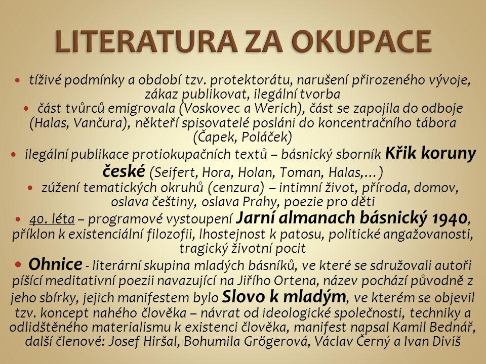 LITERATURA ZA OKUPACE tíživé podmínky a období tzv. protektorátu, narušení přirozeného vývoje, zákaz publikovat, ilegální tvorba.