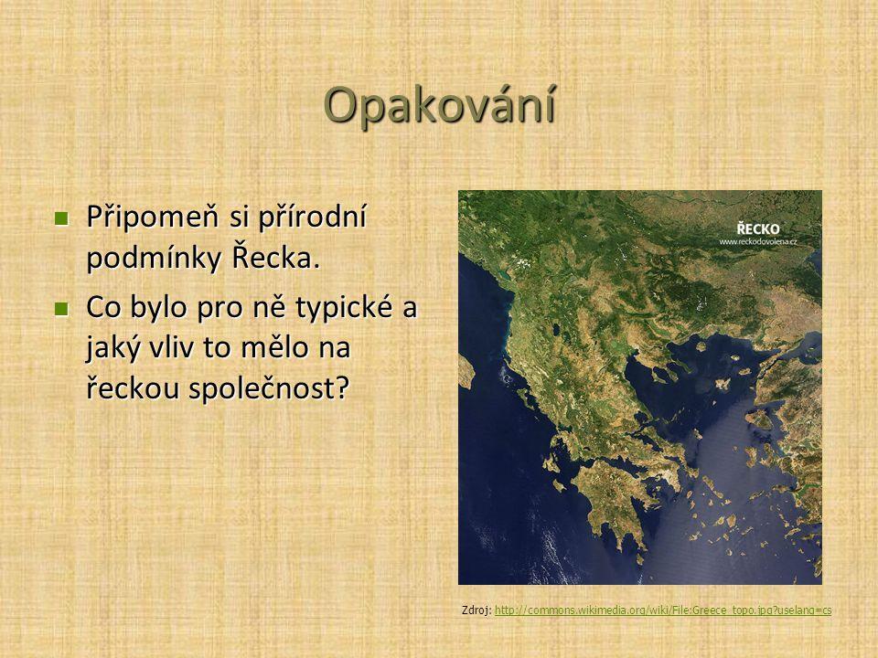 Opakování Připomeň si přírodní podmínky Řecka.