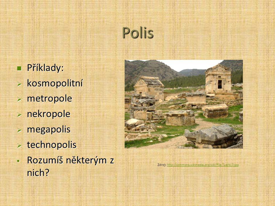 Polis Příklady: kosmopolitní metropole nekropole megapolis technopolis