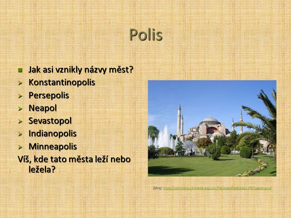 Polis Jak asi vznikly názvy měst Konstantinopolis Persepolis Neapol