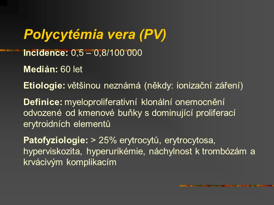 Polycytémia vera (PV) Incidence: 0,5 – 0,8/100 000 Medián: 60 let