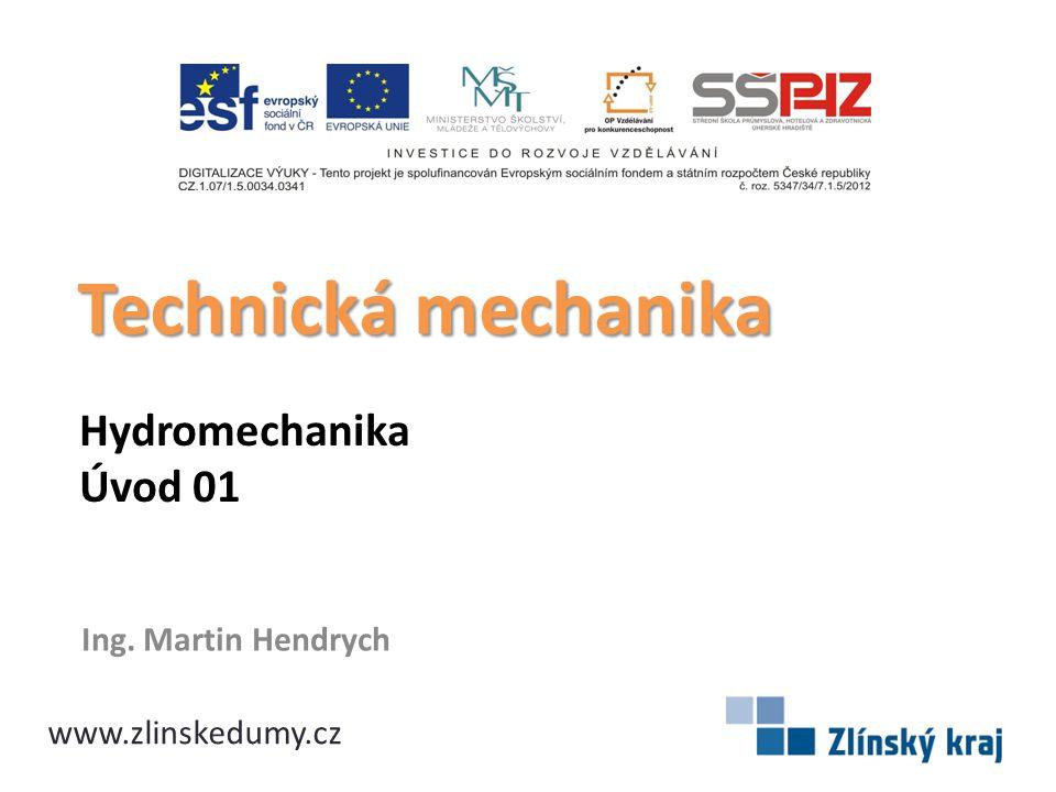 Technická mechanika Hydromechanika Úvod 01 Ing. Martin Hendrych