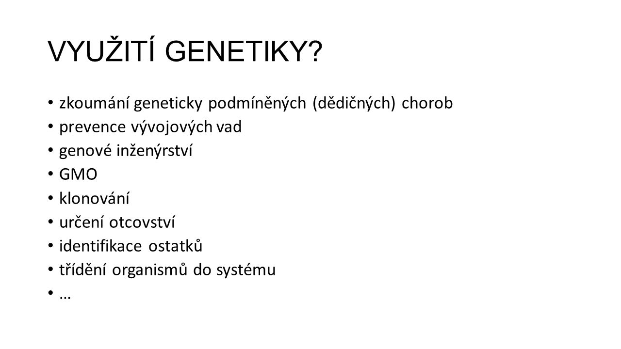 VYUŽITÍ GENETIKY zkoumání geneticky podmíněných (dědičných) chorob