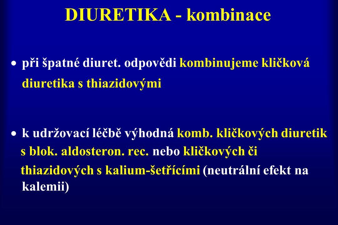 DIURETIKA - kombinace při špatné diuret. odpovědi kombinujeme kličková diuretika s thiazidovými. k udržovací léčbě výhodná komb. kličkových diuretik.