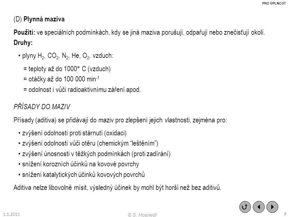 • plyny H2, CO2, N2, He, O2, vzduch: = teploty až do 1000° C (vzduch)