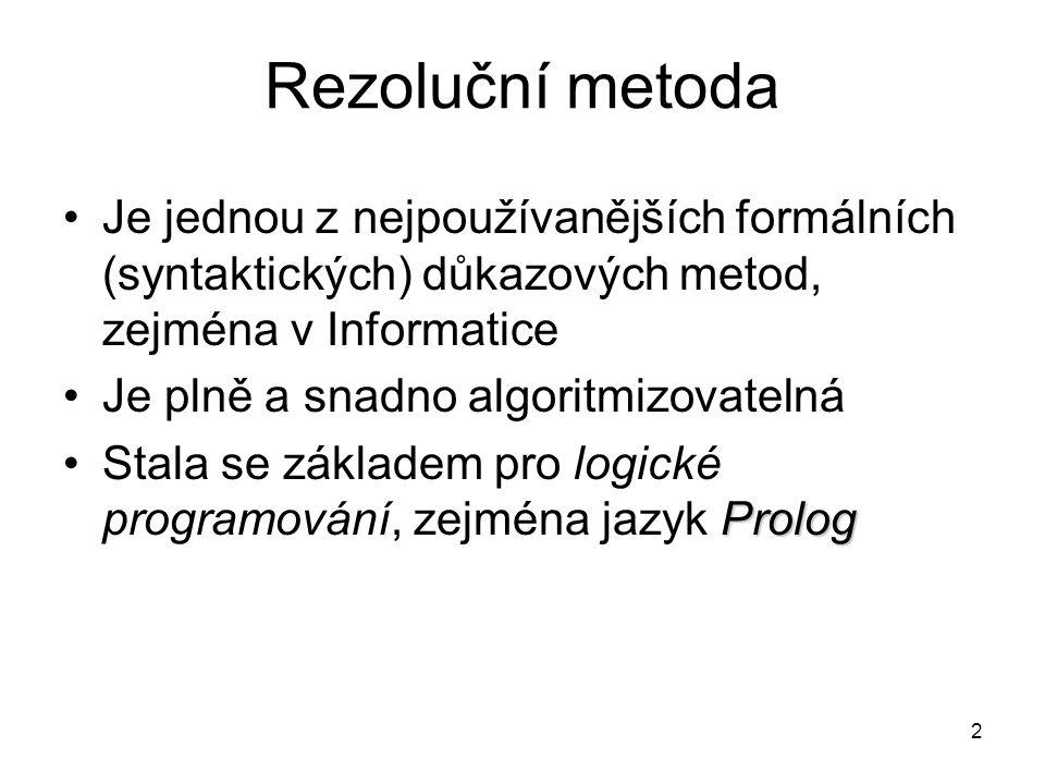 Rezoluční metoda Je jednou z nejpoužívanějších formálních (syntaktických) důkazových metod, zejména v Informatice.