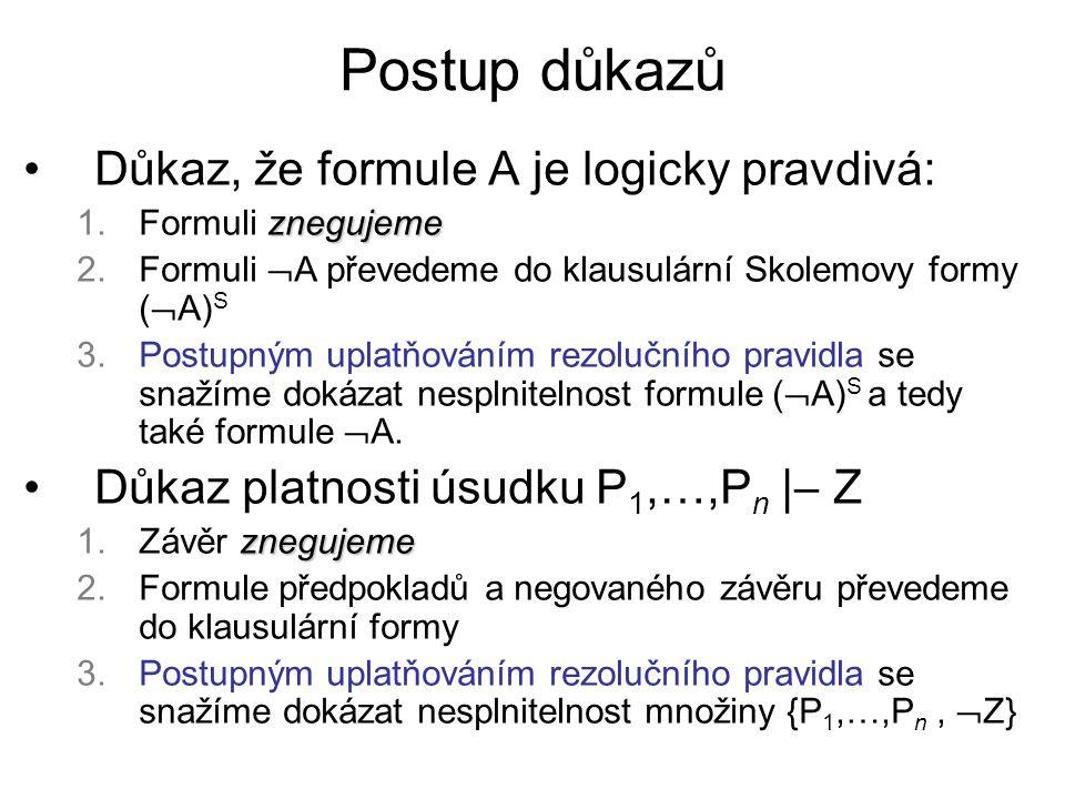 Postup důkazů Důkaz, že formule A je logicky pravdivá: