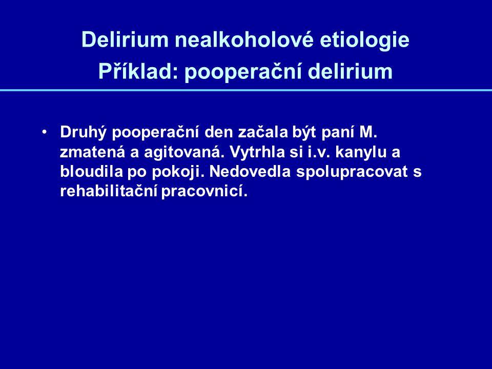 Delirium nealkoholové etiologie Příklad: pooperační delirium