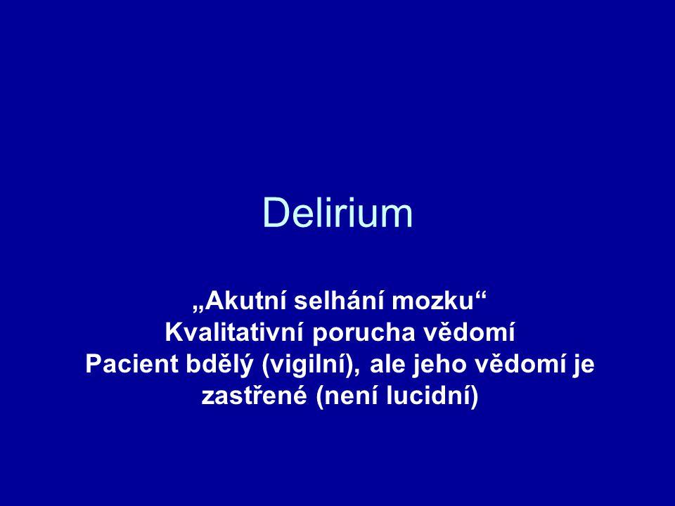 """Delirium """"Akutní selhání mozku Kvalitativní porucha vědomí"""