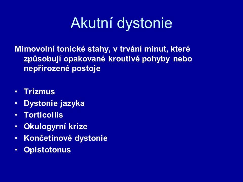 Akutní dystonie Mimovolní tonické stahy, v trvání minut, které způsobují opakované kroutivé pohyby nebo nepřirozené postoje.