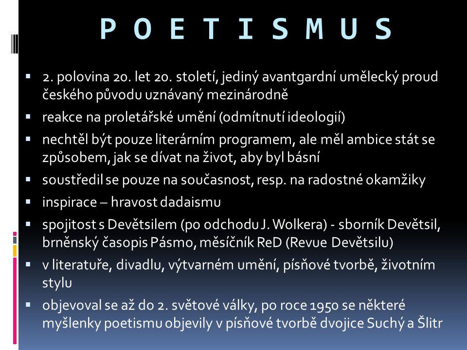 P O E T I S M U S 2. polovina 20. let 20. století, jediný avantgardní umělecký proud českého původu uznávaný mezinárodně.