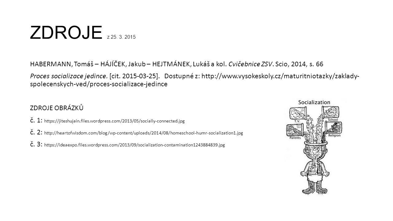 ZDROJE z 25. 3. 2015 HABERMANN, Tomáš – HÁJÍČEK, Jakub – HEJTMÁNEK, Lukáš a kol. Cvičebnice ZSV. Scio, 2014, s. 66.