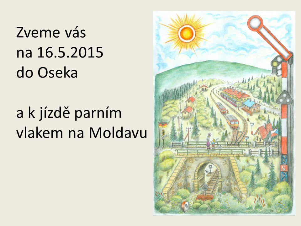 Zveme vás na 16.5.2015 do Oseka a k jízdě parním vlakem na Moldavu