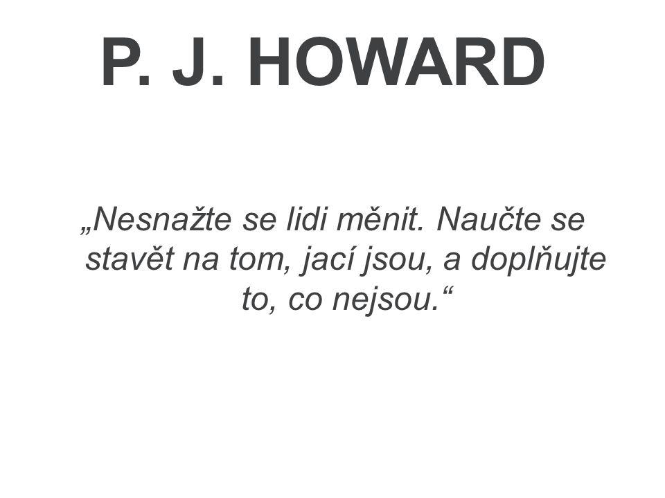 """P. J. HOWARD """"Nesnažte se lidi měnit."""