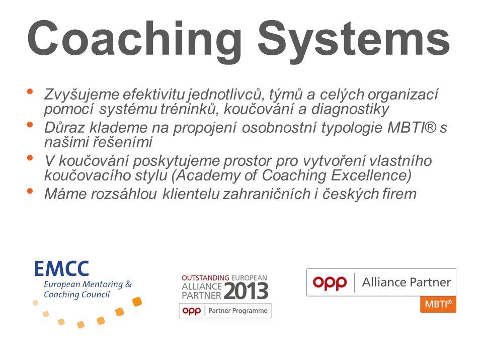 Coaching Systems Zvyšujeme efektivitu jednotlivců, týmů a celých organizací pomocí systému tréninků, koučování a diagnostiky.