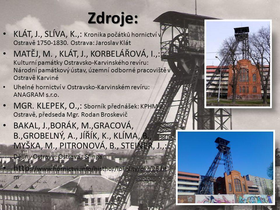 Zdroje: KLÁT, J., SLÍVA, K.,: Kronika počátků hornictví v Ostravě 1750-1830. Ostrava: Jaroslav Klát.