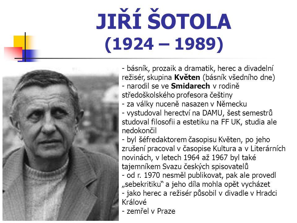 JIŘÍ ŠOTOLA (1924 – 1989) - básník, prozaik a dramatik, herec a divadelní režisér, skupina Květen (básník všedního dne)