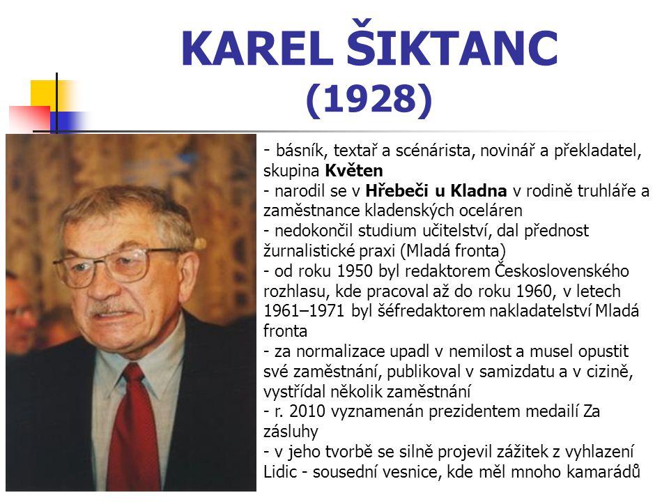 KAREL ŠIKTANC (1928) básník, textař a scénárista, novinář a překladatel, skupina Květen.