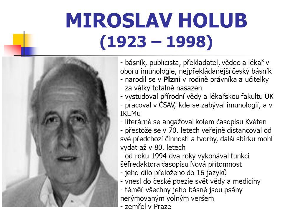 MIROSLAV HOLUB (1923 – 1998) básník, publicista, překladatel, vědec a lékař v oboru imunologie, nejpřekládanější český básník.