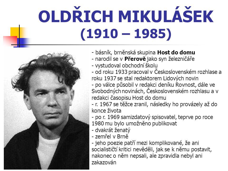OLDŘICH MIKULÁŠEK (1910 – 1985) - básník, brněnská skupina Host do domu. narodil se v Přerově jako syn železničáře.